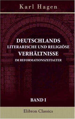 Deutschlands literarische und religiöse Verhältnisse im Reformationszeitalter: Band 1. Mit besonderer Rücksicht auf Wilibald Pirkheimer