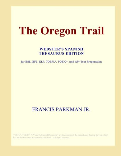 The Oregon Trail (Webster's Spanish Thesaurus Edition) Francis Parkman Jr.