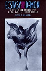 Ecstasy and the Demon: Feminism and Nationalism in the Dances of Mary Wigman
