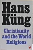 Christianity and the World Religions: Paths of Dialogue with Islam, Hinduism and Buddhism (000626994X) by Kung, Hans