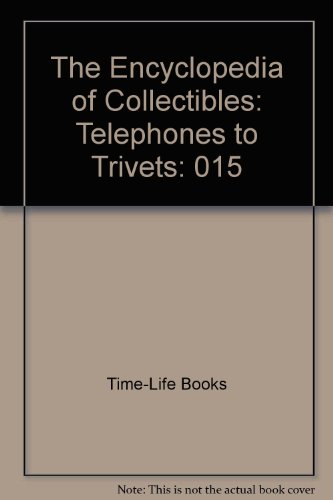 The Encyclopedia of Collectibles: Telephones to Trivets