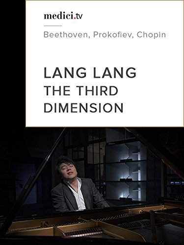 Lang Lang - The Third Dimension (Beethoven, Prokofiev, Chopin) (No dialog)