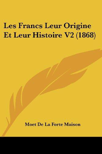 Les Francs Leur Origine Et Leur Histoire V2 (1868)
