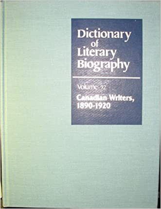 Dictionary of Literary Biography: Canadian Writers 1890-1920