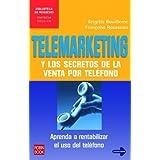 Telemarketing: Los secretos de la venta por teléfono: descubra cómo rentabilizar el uso del teléfono en su empresa...