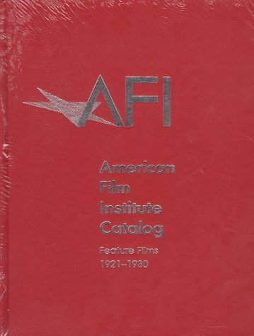 The American Film Institute Catalog of Motion Pictures Produced in the United States: Feature Films, 1921-1930: Feature Films, 1921-30 (The AFI ... Pictures Produced in the United States)
