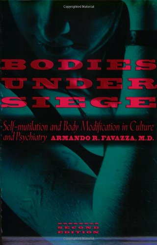Bodies under Siege: Self-mutilation and Body Modification in Culture and Psychiatry