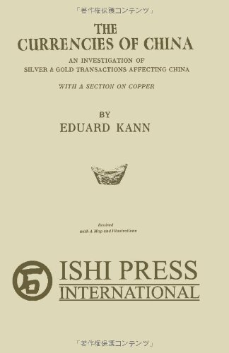 The Currencies of China: An investigation of silver & gold transactions affecting China with a section on copper
