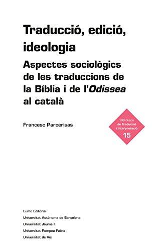 Traducció, edició, ideologia: Aspectes sociològics de les traduccions de la Bíblia i de l'Odissea al català (Catalan Edition)