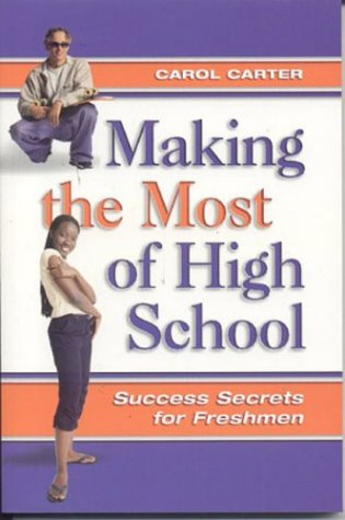Making the Most of High School: Success Secrets for Freshmen, Carol Carter