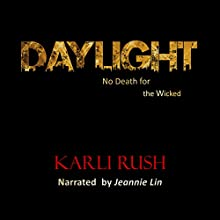Daylight, Book 1: No Death for the Wicked (       UNABRIDGED) by Karli Rush Narrated by Jeannie Lin