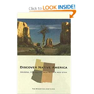 Discover Native America: Arizona, Colorado, New Mexico, and Utah Tish Minear and Janet Limon