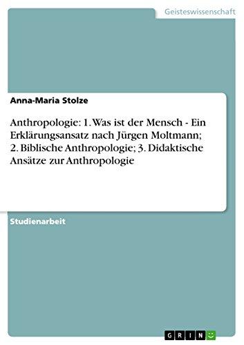 anthropologie-1-was-ist-der-mensch-ein-erklarungsansatz-nach-jurgen-moltmann-2-biblische-anthropolog