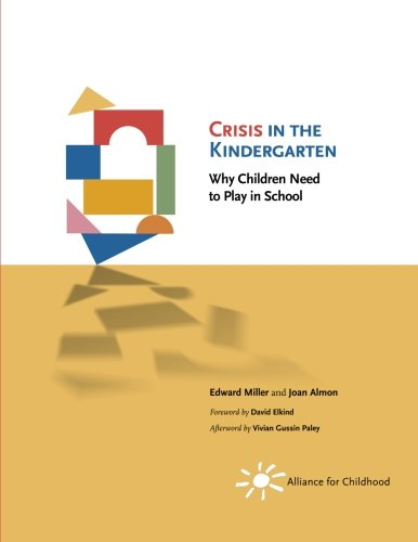 Crisis in the Kindergarten: Why Children Need to Play in...
