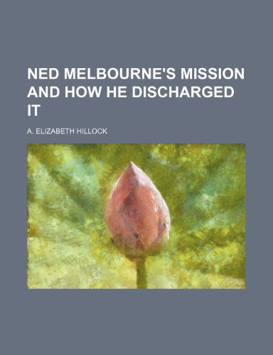 ned-melbournes-mission-and-how-he-discharged-it