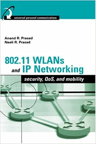 802.11 Wlans and IP Networking: Security, Mobility, QoS, and Network Integration (Artech House Universal Personal Communications)