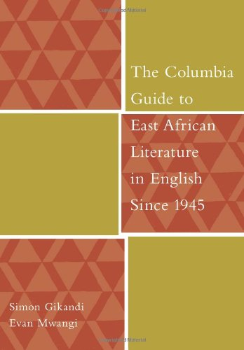 The Columbia Guide to East African Literature in English Since 1945 (The Columbia Guides to Literature Since 1945)