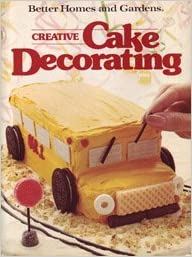 Better Homes and Gardens Creative Cake Decorating (Better ...