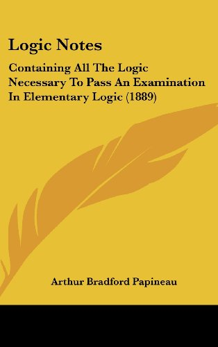 Logic Notes: Containing All the Logic Necessary to Pass an Examination in Elementary Logic (1889)