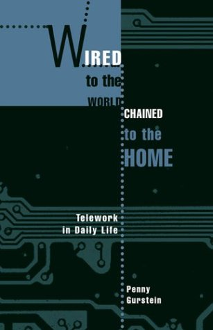 Wired to the World, Chained to the Home: Telework in Daily Life