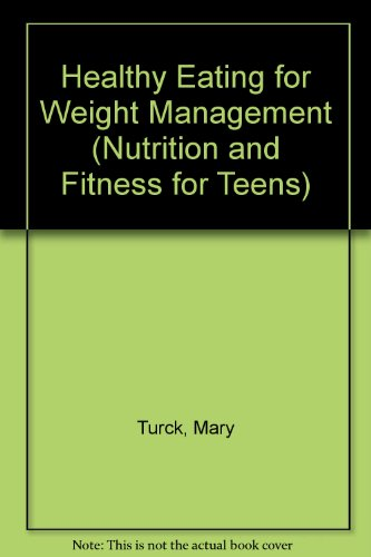 Healthy Eating for Weight Management (Nutrition and Fitness for Teens)