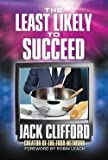 img - for The Least Likely to Succeed : Jack Clifford and the Food Network (Hardcover)--by Jack Clifford [2015 Edition] book / textbook / text book
