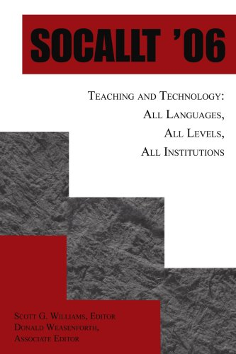 SOCALLT '06: Teaching and Technology: All Languages, All Levels, All Institutions