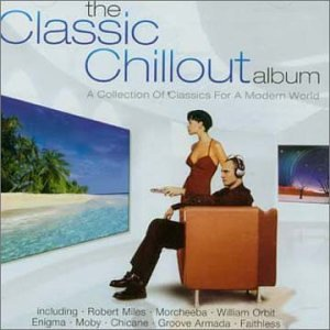 Various Artists - The Classic Chillout Album - Zortam Music