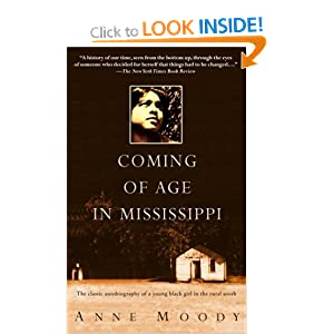 coming of age in mississippi by anne moody Always in the mood for moody: teaching history through anne moody's coming of age in mississippi tj boisseau (bio) anne moody passed away on february 5, 2015 she was seventy-four years old in my search for a way of teaching american history as something that truly belongs to women and to men, to the powerful.