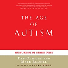 The Age of Autism: Mercury, Medicine, and as Man-Made Epidemic (       UNABRIDGED) by Dan Olmsted, Mark Blaxil Narrated by Paul Boehmer