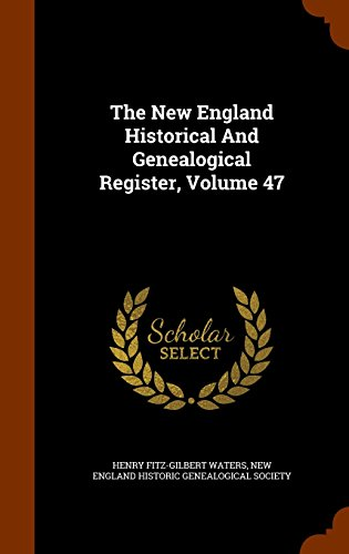 The New England Historical And Genealogical Register, Volume 47