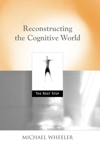 Reconstructing the Cognitive World: The Next Step (Bradford Books)