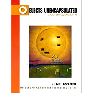 Objects Unencapsulated: Java, Eiffel and C++ (Object and Component Technology)
