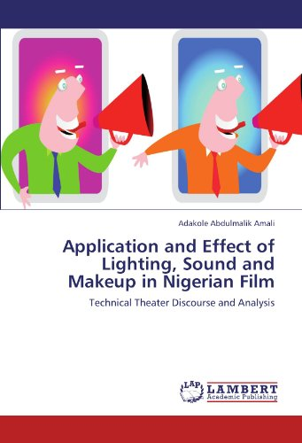 Application and Effect of Lighting, Sound and Makeup in Nigerian Film: Technical Theater Discourse and Analysis