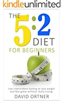 The 5:2 Diet for Beginners: Using The Fast Diet to Lose Weight and Feel Great Without Really Trying (English Edition)