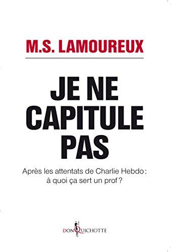 Je ne capitule pas: Après les attentats de Charlie Hebdo : à quoi ça sert un prof ?
