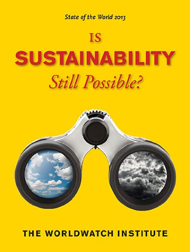 The Worldwatch Institute - State of the World 2013: Is Sustainability Still Possible?