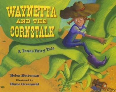 [ Waynetta and the Cornstalk: A Texas Fairy Tale Ketteman, Helen ( Author ) ] { Paperback } 2012 PDF