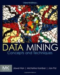 Data Mining: Concepts and Techniques (The Morgan Kaufmann Series in Data Management Systems) 3th (third) edition