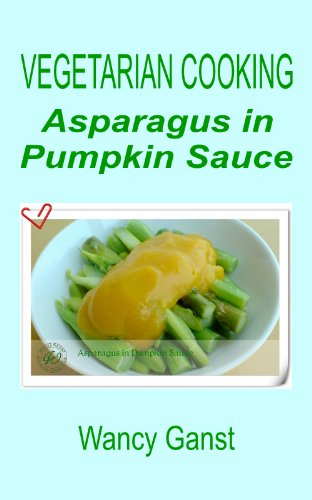 Vegetarian Cooking: Asparagus In Pumpkin Sauce (Vegetarian Cooking - Vegetables And Fruits Book 25) front-340532