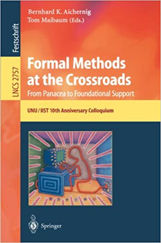 Formal Methods at the Crossroads. From Panacea to Foundational Support: 10th Anniversary Colloquium of UNU/IIST, the International Institute for ... Papers (Lecture Notes in Computer Science)