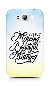 AMEZ every morning is a beautiful morning Back Cover For Samsung Grand Neo Plus
