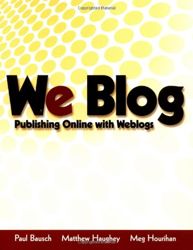 We Blog: Publishing Online with Weblogs