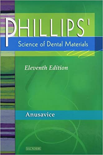 Phillips' Science of Dental Materials, 11e (Anusavice Phillip's Science of Dental Materials) written by Kenneth J. Anusavice DMD  PhD