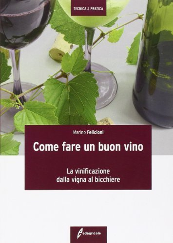 Come fare un buon vino. La vinificazione dalla vigna al bicchiere (Tecnica & pratica) di Felicioni, Marino (2002) Tapa blanda - Buon Vino