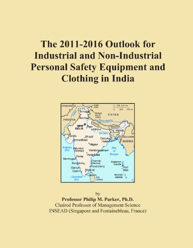 The 2011-2016 Outlook for Industrial and Non-Industrial Personal Safety Equipment and Clothing in India