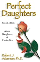 Perfect Daughters (Revised Edition): Adult Daughters of Alcoholics