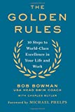 img - for The Golden Rules: 10 Steps to World-Class Excellence in Your Life and Work book / textbook / text book