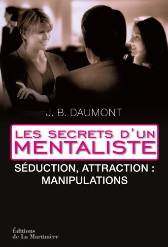 Les secrets d'un mentaliste : Tome 2, S�duction, attraction : manipulations