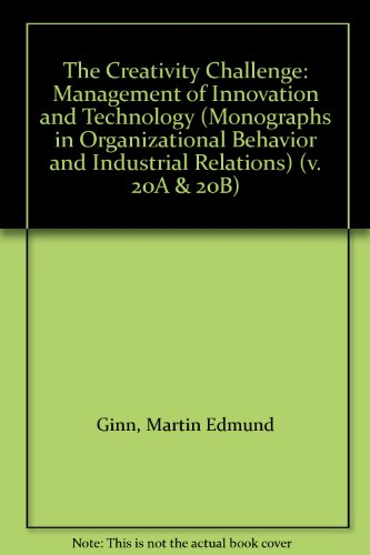 The Creativity Challenge: Management of Innovation and Technology (Monographs in Organizational Behavior and Industrial